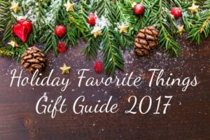 Holiday Favorite Things Gift Guide 2017